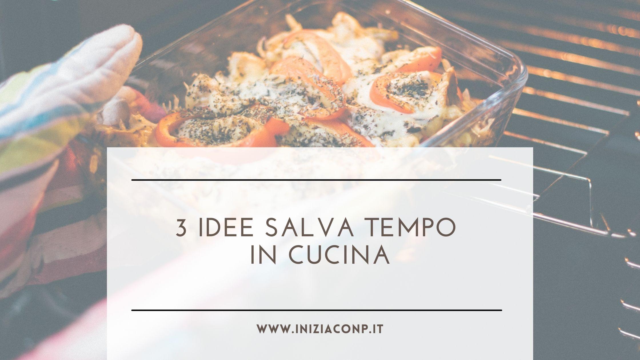 3 idee salva tempo in cucina
