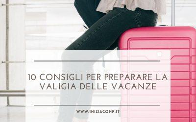 10 consigli per preparare la valigia delle vacanze